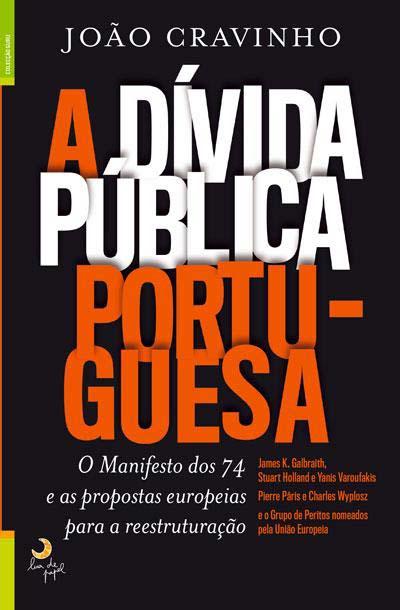 A Dívida Pública Portuguesa. O Manifesto dos 74 e as propostas europeias para a reestruturação. Um livro de João Cravinho
