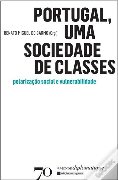 Portugal, Uma Sociedade de Classes - Polarização Social e Vulnerabilidade [Renato Miguel do Carmo (org.), 2012, Edições 70]